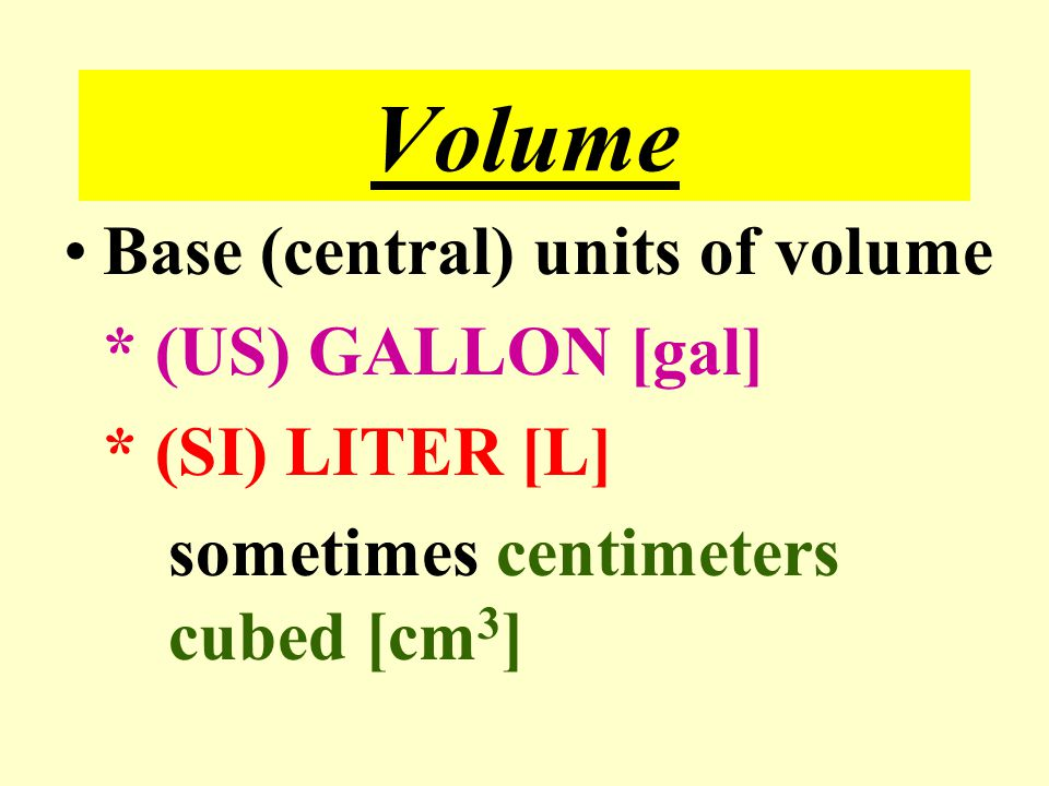 Volume Base (central) units of volume * (US) GALLON [gal]